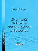Cinq traités d'alchimie des plus grands philosophes