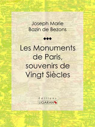 Les Monuments de Paris souvenirs de Vingt Siècles