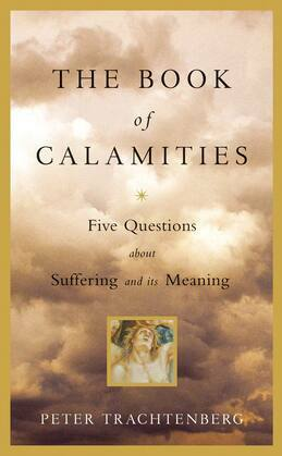 The Book of Calamities: Five Questions About Suffering and Its Meaning
