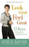 Look Great, Feel Great: 12 Keys to Enjoying a Healthy Life Now