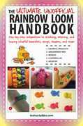 The Ultimate Unofficial Rainbow Loom Handbook