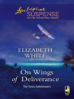 On Wings Of Deliverance (Mills & Boon Love Inspired) (The Texas Gatekeepers, Book 3)