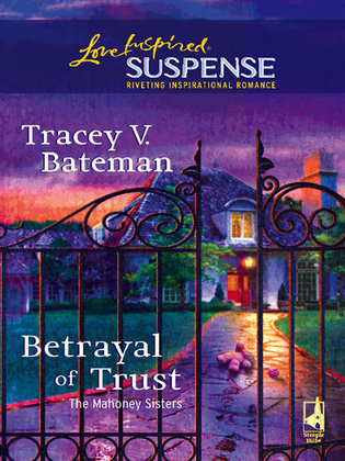 Betrayal Of Trust (Mills & Boon Love Inspired) (The Mahoney Sisters, Book 3)