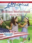 Mission: Motherhood (Mills & Boon Love Inspired) (Homecoming Heroes, Book 1)