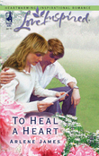 To Heal a Heart (Mills & Boon Love Inspired)