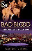 The Shameless Playboy (Bad Blood, Book 2)