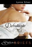 His Desirable Debutante (Mills & Boon Spice Briefs)
