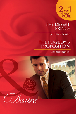 The Desert Prince / The Playboy's Proposition: The Desert Prince / The Playboy's Proposition (Mills & Boon Desire)