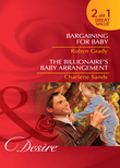 Bargaining for Baby / The Billionaire's Baby Arrangement: Bargaining for Baby / The Billionaire's Baby Arrangement (Mills & Boon Desire)