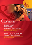 Expectant Princess, Unexpected Affair / From Boardroom to Wedding Bed?: Expectant Princess, Unexpected Affair (Royal Seductions, Book 8) / From Boardroom to Wedding Bed? (Mills & Boon Desire)