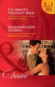 The Prince's Pregnant Bride / Billionaire Baby Dilemma: The Prince's Pregnant Bride (Royal Rebels, Book 1) / Billionaire Baby Dilemma (Mills & Boon Desire)