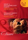 What a Westmoreland Wants / Stand-In Bride's Seduction: What a Westmoreland Wants (The Westmorelands, Book 18) / Stand-In Bride's Seduction (Wed at Any Price, Book 2) (Mills & Boon Desire)