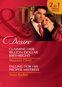 Claiming Her Billion-Dollar Birthright / Falling For His Proper Mistress: Claiming Her Billion-Dollar Birthright (Dynasties: The Jarrods, Book 1) / Falling For His Proper Mistress (Dynasties: The Jarrods, Book 2) (Mills & Boon Desire)