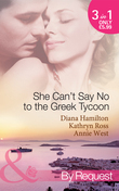 She Can't Say No to the Greek Tycoon: The Kouvaris Marriage / The Greek Tycoon's Innocent Mistress / The Greek's Convenient Mistress (Mills & Boon By Request)