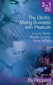 The Elliotts: Mixing Business with Pleasure: Billionaire's Proposition / Taking Care of Business / Cause for Scandal (Mills & Boon By Request)