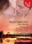 Blackmailed Into His Arms: Blackmailed into Bed / The Billionaire's Blackmail Bargain / Blackmailed For Her Baby (Mills & Boon By Request)