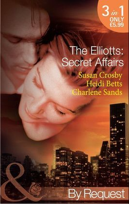The Elliotts: Secret Affairs: The Forbidden Twin (The Elliotts, Book 5) / Mr and Mistress (The Elliotts, Book 6) / Heiress Beware (The Elliotts, Book 7) (Mills & Boon By Request)