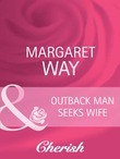 Outback Man Seeks Wife (Mills & Boon Cherish) (Outback Marriages, Book 1)
