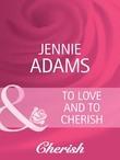 To Love and To Cherish (Mills & Boon Cherish) (Heart to Heart, Book 16)