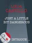 Just A Little Bit Dangerous (Mills & Boon Intrigue)