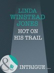 Hot On His Trail (Mills & Boon Intrigue)