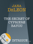 The Secret of Cypriere Bayou (Mills & Boon Intrigue) (Shivers, Book 10)