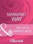 The Cattle Baron's Bride (Mills & Boon Cherish) (Men of the Outback, Book 2)