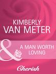 A Man Worth Loving (Mills & Boon Cherish) (Home in Emmett's Mill, Book 2)