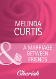 A Marriage Between Friends (Mills & Boon Cherish) (Marriage of Inconvenience, Book 13)