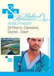 St Piran's: Daredevil, Doctor...Dad! (Mills & Boon Medical)