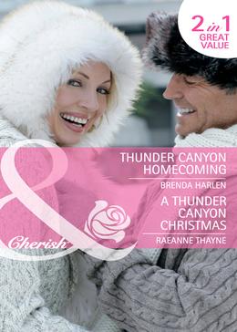 Thunder Canyon Homecoming / A Thunder Canyon Christmas: Thunder Canyon Homecoming (Montana Mavericks: Thunder Canyon Cowboys, Book 5) / A Thunder Canyon Christmas (Montana Mavericks: Thunder Canyon Cowboys, Book 6) (Mills & Boon Cherish)