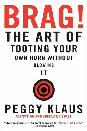 Brag!: The Art of Tooting Your Own Horn without Blowing It