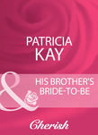 His Brother's Bride-To-Be (Mills & Boon Cherish)