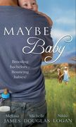 Maybe Baby: One Small Miracle (Outback Baby Tales, Book 1) / The Cattleman, The Baby and Me (Outback Baby Tales, Book 2) / Maybe Baby (Outback Baby Tales, Book 3) (Mills & Boon M&B)