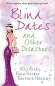 Blind Dates and Other Disasters: The Wedding Wish (Tango, Book 10) / Blind-Date Marriage / The Blind Date Surprise (Southern Cross, Book 2) (Mills & Boon M&B)