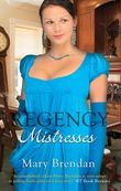 Regency Mistresses: A Practical Mistress / The Wanton Bride (Mills & Boon M&B)