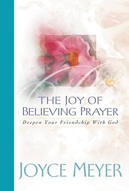 The Joy of Believing in Prayer: Deepen Your Friendship with God