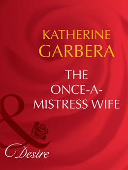 The Once-a-Mistress Wife (Mills & Boon Desire) (Secret Lives of Society Wives, Book 5)