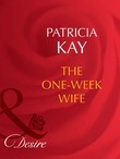 The One-Week Wife (Mills & Boon Desire) (Secret Lives of Society Wives, Book 3)