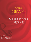 Shut Up And Kiss Me (Mills & Boon Desire)