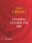 Standing Outside The Fire (Mills & Boon Desire)
