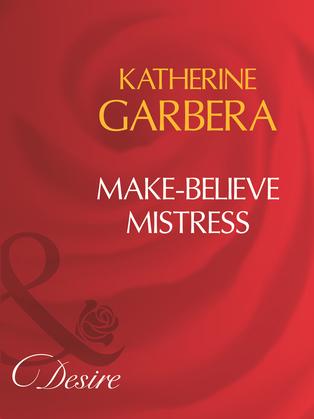 Make-Believe Mistress (Mills & Boon Desire)