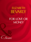 For Love Or Money (Mills & Boon Desire)