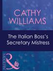 The Italian Boss's Secretary Mistress (Mills & Boon Modern)