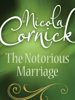 The Notorious Marriage (Mills & Boon Historical)