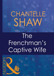 The Frenchman's Captive Wife (Mills & Boon Modern) (Wedlocked!, Book 59)