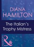 The Italian's Trophy Mistress (Mills & Boon Modern)