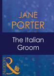 The Italian Groom (Mills & Boon Modern) (Wedlocked!, Book 19)