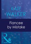 Fiancee By Mistake (Mills & Boon Modern)
