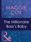 The Millionaire Boss's Baby (Mills & Boon Modern) (In Bed with the Boss, Book 1)